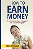 img - for How to Earn Money: The Proven Ways to Make Money and Still Have Time to Party (Money,Money Magnet, Money Mindset,Make money online, Ways to make ... free,investing for beginners) (Volume 2) book / textbook / text book