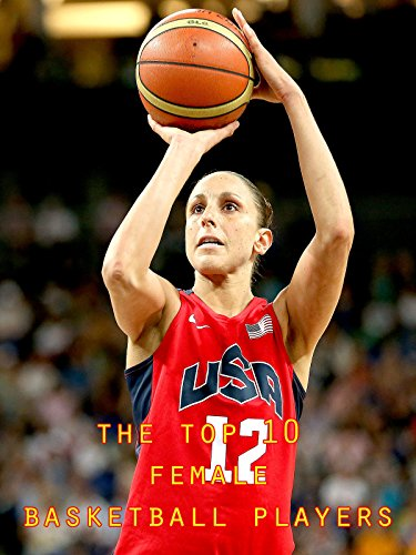 The Top 10 Female Basketball Players
