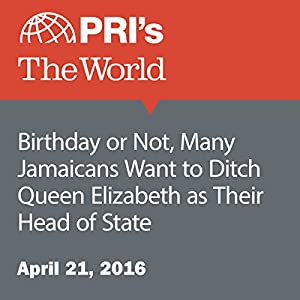 Birthday or Not, Many Jamaicans Want to Ditch Queen Elizabeth as Their Head of State
