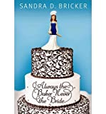 img - for [ Always the Baker, Never the Bride: An Emma Rae Creation - IPS [ ALWAYS THE BAKER, NEVER THE BRIDE: AN EMMA RAE CREATION - IPS ] By Bricker, Sandra D ( Author )Sep-01-2010 Paperback book / textbook / text book