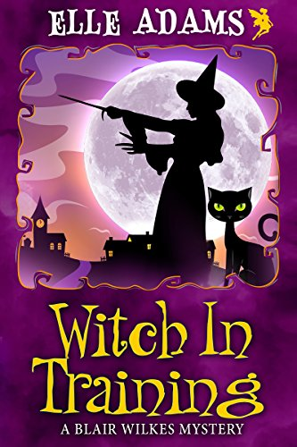 Witch in Training (A Blair Wilkes Mystery Book 2) by [Adams, Elle]