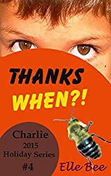 Thanks When?!: Celebrate the Foundation of Thanksgiving with Your Whole Family! (Charlie 2015 Holiday Series Book 4)