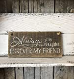 10x30cm Always My Daughter Forever My Friend Barn Wood Plaque Approximately 4' by 12'. bh 637742