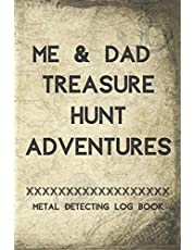 Me & Dad Treasure hunt Adventures  Metal detecting Log Book: Metal detector journal for detectorists, relic hunters and earth diggers. A logbook to record the pleasure of finding hidden things out with your kids. A father & child activity