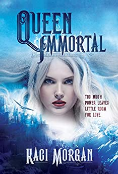 Queen Immortal (The Queen Immortal Series Book 1) by [Morgan, Kaci]