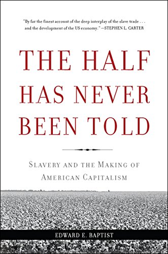 The Half Has Never Been Told: Slavery and the Making of American Capitalism ()