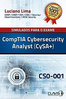 Simulados para a Certificação CompTIA Cybersecurity Analyst (CySA+) - CS0-001 por [Lima, Luciano]