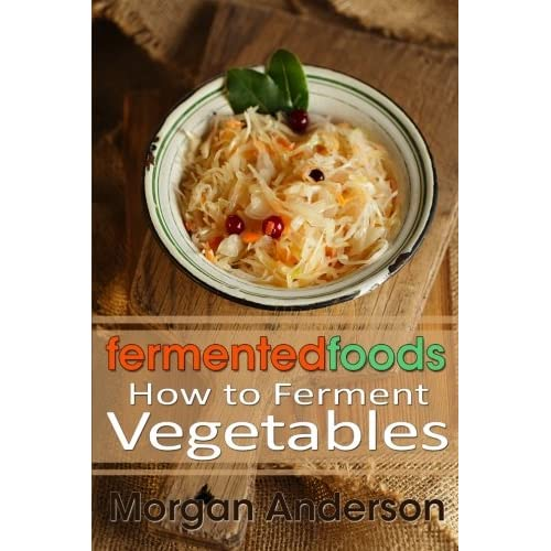 Fermented Foods: How to Ferment Vegetables: Volume 1