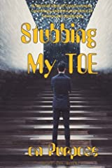 Stubbing My TOE on Purpose: A Seminal View of Consciousness, Cosmology and the Congruence of Science and Spirituality Paperback