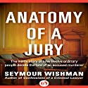 Anatomy of a Jury: The Inside Story of How 12 Ordinary People Decide the Fate of an Accused Murderer Audiobook by Seymour Wishman Narrated by Peter Powlus