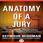 Anatomy of a Jury: The Inside Story of How 12 Ordinary People Decide the Fate of an Accused Murderer | Seymour Wishman