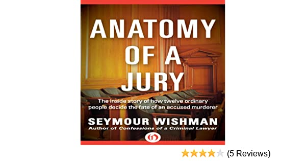 The Inside Story of How 12 Ordinary People Decide the Fate of an Accused Murderer Anatomy of a Jury