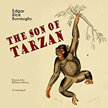 The Son of Tarzan (Tarzan: Narrated by William Martin 4) Audiobook by Edgar Rice Burroughs Narrated by William Martin