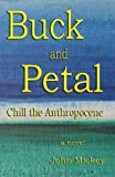 Buck and Petal Chill the Anthropocene, John Mickey, 0615301061