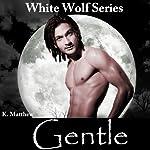 Gentle: White Wolf, Book 7 | K Matthew