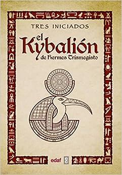 El Kybalión De Hermes Trimegisto por Tres Iniciados epub