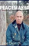 Thomas Merton, Peacemaker: Meditations on Merton, Peacemaking, and the Spiritual Life