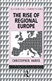 The Rise of Regional Europe, Christopher T. Harvie, 0415095239