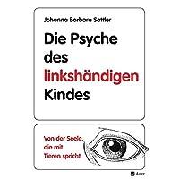 Die Psyche des linkshändigen Kindes: Von der Seele, die mit den Tieren spricht (Alle Klassenstufen) (Linkshändigkeit)