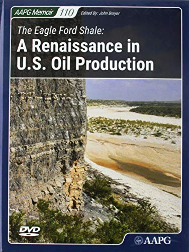 The Eagle Ford Shale: A Renaissance in U.S. Oil Production