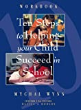 Ten Steps to Helping Your Child Succeed in School, Mychal Wynn, 1880463792