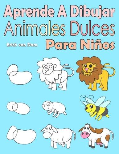 Aprende A Dibujar Animales Dulces Para Niños: Imagenes simples, imitar segun las instrucciones, para principiantes y niños (Spanish Edition) [Erich van Dam] (Tapa Blanda)