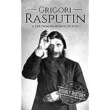 Grigori Rasputin: A Life From Beginning to End