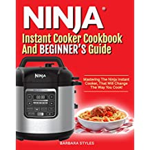 Ninja Instant Cooker® Cookbook And Beginner's Guide: Mastering The Ninja Instant Cooker, That Will Change The Way You Cook!