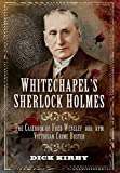 Whitechapel's Sherlock Holmes: The Casebook of Fred Wensley OBE, KPM - Victorian Crime Buster