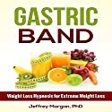 Gastric Band: Weight Loss Hypnosis for Extreme Weight Loss Speech by Jeffrey Morgan PhD Narrated by Anita Pierson