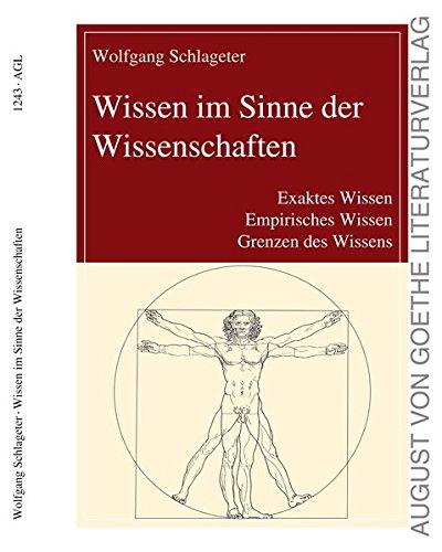 Wissen im Sinne der Wissenschaften: Exaktes Wissen, Empirisches Wissen, Grenzen des Wissens (August von Goethe Literaturverlag)