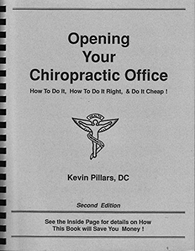 Opening your chiropractic office: How to do it, how to do it right, & do it (Right Center Pillar)
