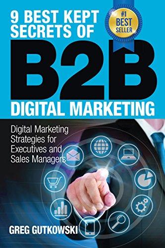 9 Best Kept Secrets of B2B Digital Marketing: Digital Marketing Strategies for Executives and Sales Managers