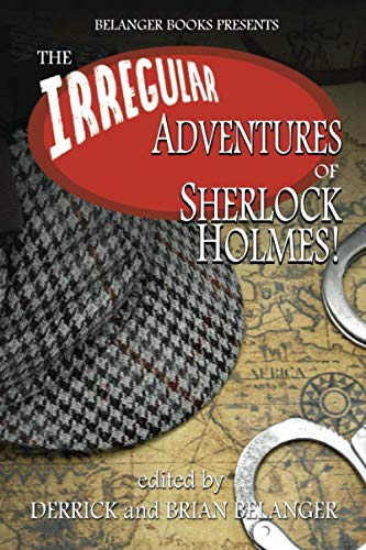 The Irregular Adventures of Sherlock Holmes (Sherlock Holmes And The Baker Street Irregulars)