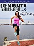 15-Minute Cardio Shape-Up 4.0 Workout
