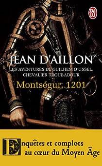 Les aventures de Guilhem d'Ussel, chevalier troubadour : Montségur, 1201 par d'Aillon