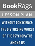 Lesson Plan Without Conscience: The Disturbing World of the Psychopaths Among Us by Robert Hare