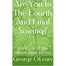 Are You In The Fourth And Final Sowing?: The Value Of The Hidden Bible To You