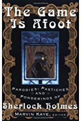The Game Is Afoot: Parodies, Pastiches and Ponderings of Sherlock Holmes Paperback