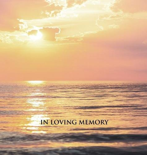 In Loving Memory Funeral Guest Book, Memorial Guest Book, Condolence Book, Remembrance Book for Funerals or Wake, Memorial Service Guest Book: A ... Cover with a Gloss Finish. Calm Sea Sunset.