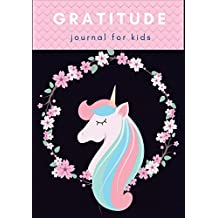 "Gratitude Journal For Kids: Cute Unicorn : Great For Unicorn Lover with Daily Practices For Happiness & Mindfulness With Writing Prompts For Daily Writing Today I am grateful for... Size 7"" x 10"". (Diary Happiness Notebook For Children Boys Girls) (Volume 5)."