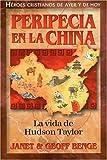 Peripecia En La China: La Vida de Hudson Taylor (Heroes Cristianos De Ayer Y De Hoy) (Heroes Cristianos de Ayer y Hoy) (Spanish Edition)