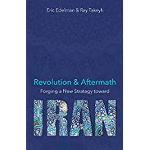 Revolution and Aftermath: Forging a New Strategy toward Iran