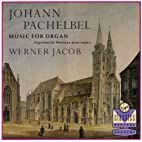 Pachelbel: Music For Organ by Werner Jacob