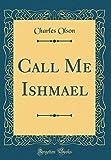 Call Me Ishmael (Classic Reprint)