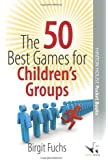 The 50 Best Games for Children's Groups (50 Best Group Games)