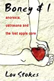 img - for Boney & I: Anorexia, Ustrasana and the Lost Apple Core book / textbook / text book