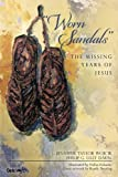 ": ""Worn Sandals"": The Missing Years of Jesus"