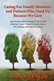 Caring for Family Members and Patients Who Need Us Because We Care: Information About Caring for Those with Alzheimer's Disease and Traumatic Brain Injury, Plus Dealing with Eldercare Abuse