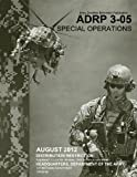 Army Doctrine Reference Publication ADRP 3-05 Special Operations August 2012, United States Government US Army, 1479271039